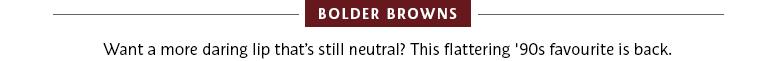 Bolder browns